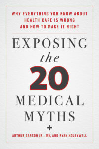 """Exposing the 20 Medical Myths: Why Everything You Know about Health Care Is Wrong and How to Make It Right."""